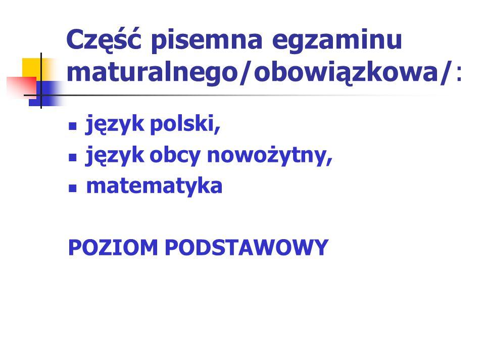 Część pisemna egzaminu maturalnego/obowiązkowa/: język polski, język obcy nowożytny, matematyka POZIOM PODSTAWOWY