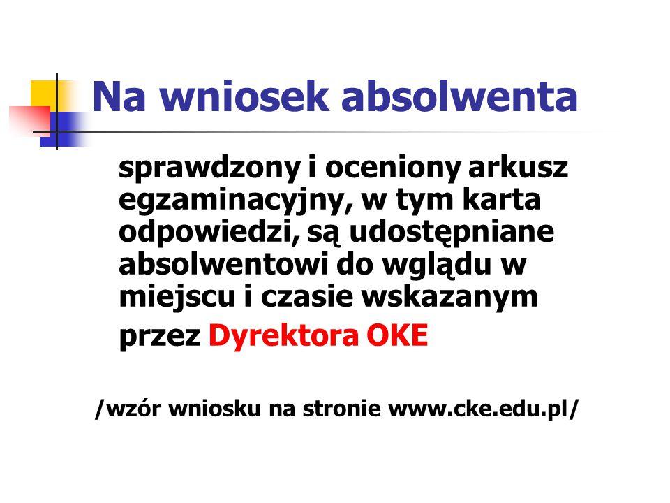 Na wniosek absolwenta sprawdzony i oceniony arkusz egzaminacyjny, w tym karta odpowiedzi, są udostępniane absolwentowi do wglądu w miejscu i czasie wskazanym przez Dyrektora OKE /wzór wniosku na stronie www.cke.edu.pl/