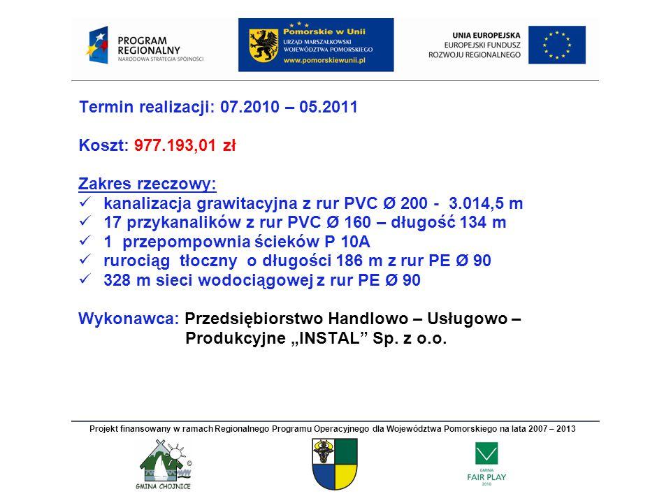 """Termin realizacji: 07.2010 – 05.2011 Koszt: 977.193,01 zł Zakres rzeczowy: kanalizacja grawitacyjna z rur PVC Ø 200 - 3.014,5 m 17 przykanalików z rur PVC Ø 160 – długość 134 m 1 przepompownia ścieków P 10A rurociąg tłoczny o długości 186 m z rur PE Ø 90 328 m sieci wodociągowej z rur PE Ø 90 Wykonawca: Przedsiębiorstwo Handlowo – Usługowo – Produkcyjne """"INSTAL Sp."""