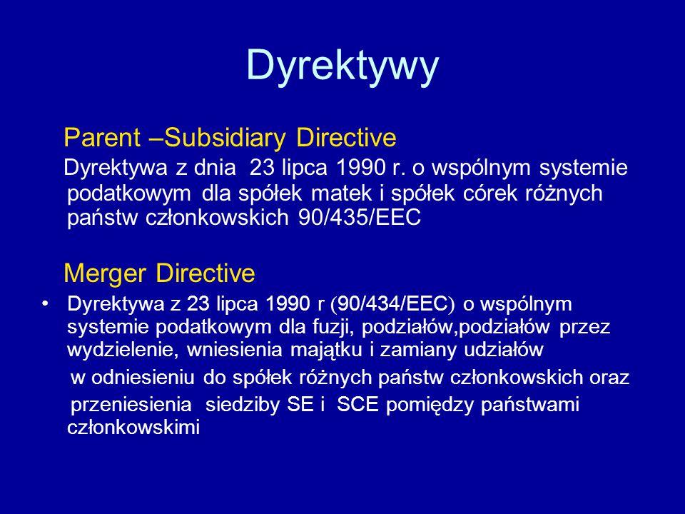 Dyrektywy Parent –Subsidiary Directive Dyrektywa z dnia 23 lipca 1990 r.