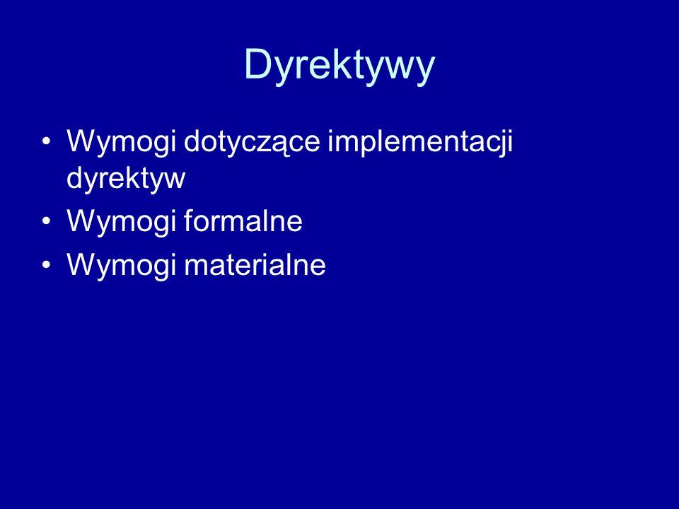 Dyrektywy Wymogi dotyczące implementacji dyrektyw Wymogi formalne Wymogi materialne