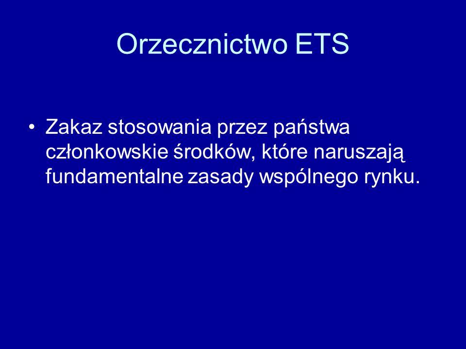 Orzecznictwo ETS Zakaz stosowania przez państwa członkowskie środków, które naruszają fundamentalne zasady wspólnego rynku.