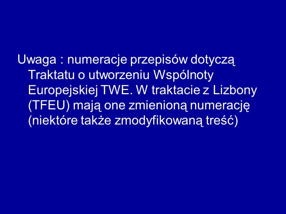 Uwaga : numeracje przepisów dotyczą Traktatu o utworzeniu Wspólnoty Europejskiej TWE.