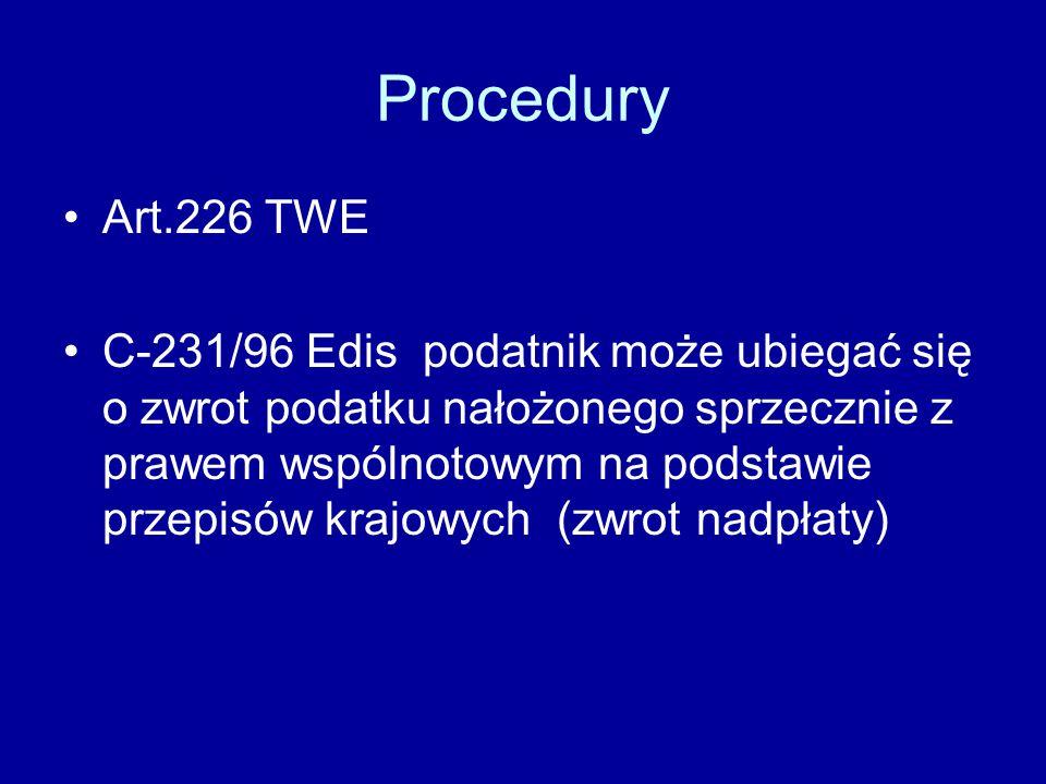 Procedury Art.226 TWE C-231/96 Edis podatnik może ubiegać się o zwrot podatku nałożonego sprzecznie z prawem wspólnotowym na podstawie przepisów krajowych (zwrot nadpłaty)