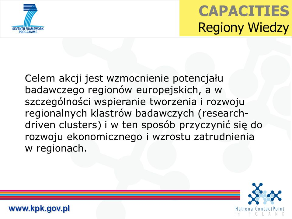 www.kpk.gov.pl Celem akcji jest wzmocnienie potencjału badawczego regionów europejskich, a w szczególności wspieranie tworzenia i rozwoju regionalnych