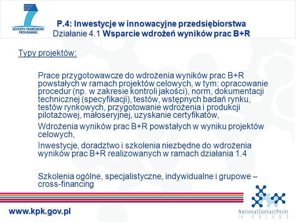 www.kpk.gov.pl P.4: Inwestycje w innowacyjne przedsiębiorstwa Działanie 4.1 Wsparcie wdrożeń wyników prac B+R Typy projektów: Prace przygotowawcze do