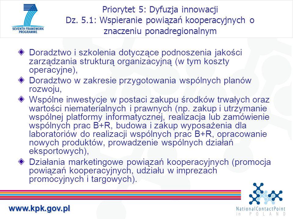 www.kpk.gov.pl Priorytet 5: Dyfuzja innowacji Dz. 5.1: Wspieranie powiązań kooperacyjnych o znaczeniu ponadregionalnym Doradztwo i szkolenia dotyczące