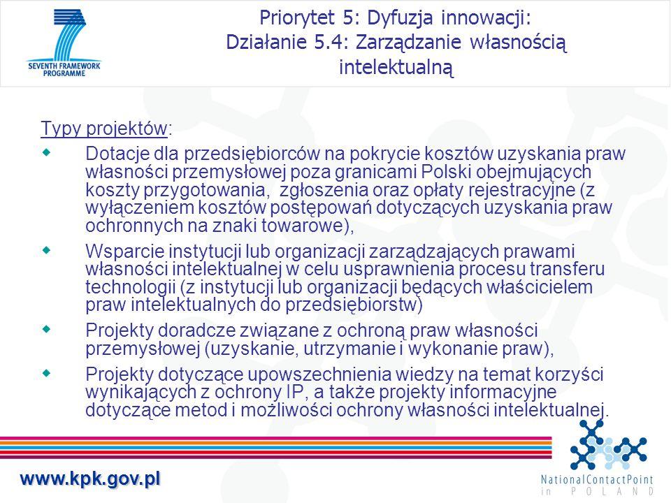 www.kpk.gov.pl Priorytet 5: Dyfuzja innowacji: Działanie 5.4: Zarządzanie własnością intelektualną Typy projektów:  Dotacje dla przedsiębiorców na po