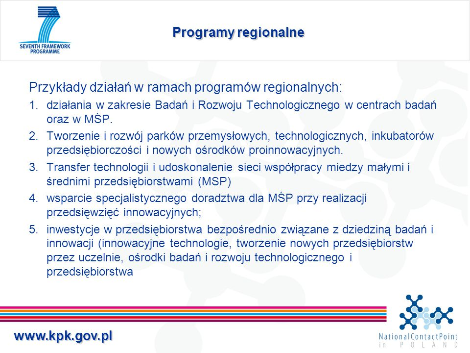 www.kpk.gov.pl Programy regionalne Przykłady działań w ramach programów regionalnych: 1.działania w zakresie Badań i Rozwoju Technologicznego w centra