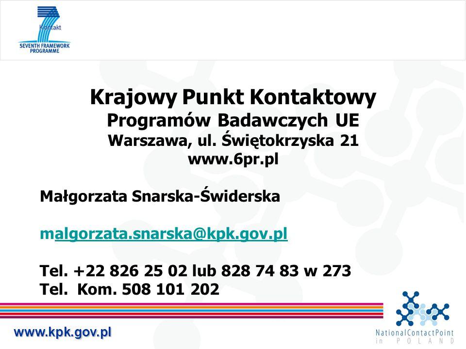 www.kpk.gov.pl Kontakt Krajowy Punkt Kontaktowy Programów Badawczych UE Warszawa, ul. Świętokrzyska 21 www.6pr.pl Małgorzata Snarska-Świderska malgorz