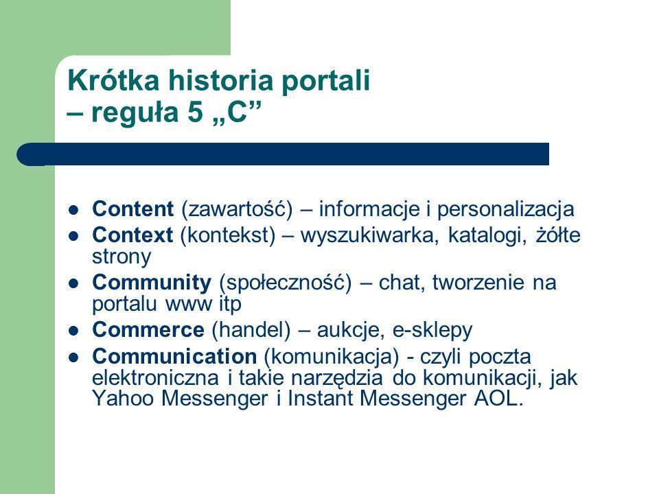 """Krótka historia portali – reguła 5 """"C"""" Content (zawartość) – informacje i personalizacja Context (kontekst) – wyszukiwarka, katalogi, żółte strony Com"""