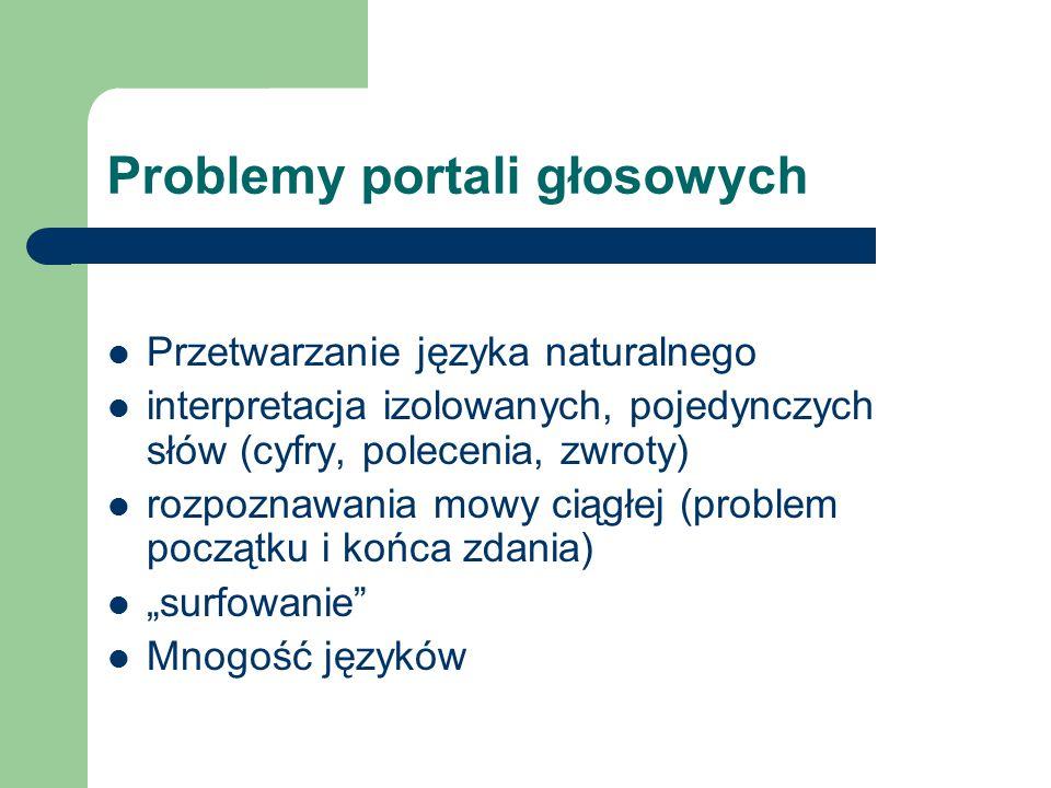Problemy portali głosowych Przetwarzanie języka naturalnego interpretacja izolowanych, pojedynczych słów (cyfry, polecenia, zwroty) rozpoznawania mowy