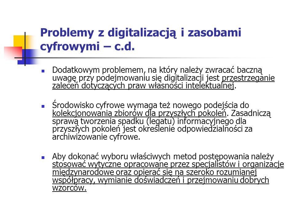 Problemy z digitalizacją i zasobami cyfrowymi – c.d. Dodatkowym problemem, na który należy zwracać baczną uwagę przy podejmowaniu się digitalizacji je