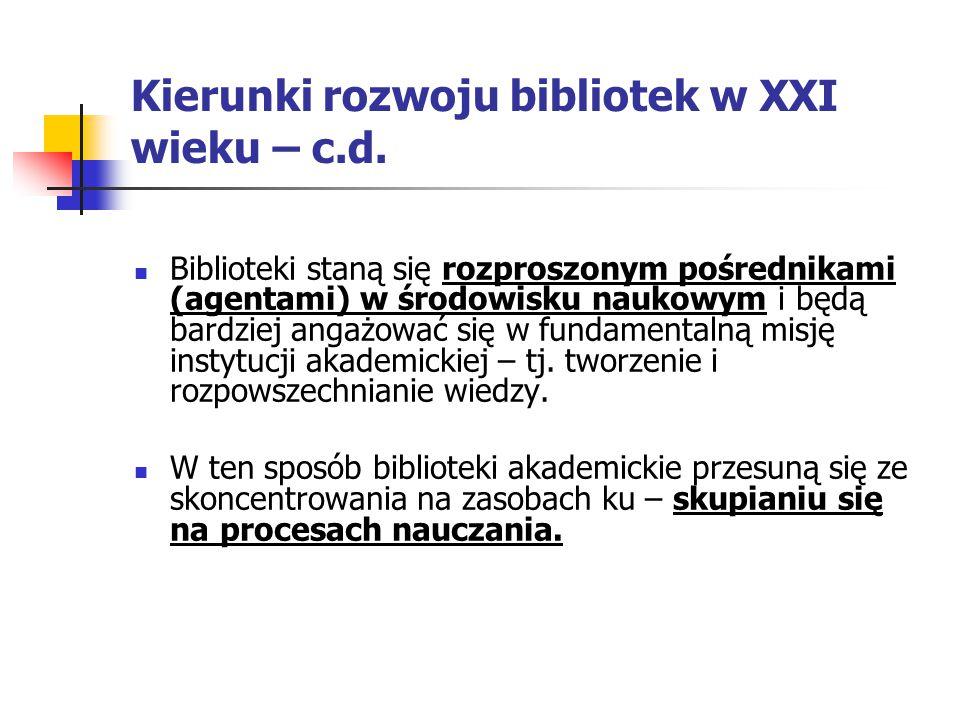 Kierunki rozwoju bibliotek w XXI wieku – c.d. Biblioteki staną się rozproszonym pośrednikami (agentami) w środowisku naukowym i będą bardziej angażowa