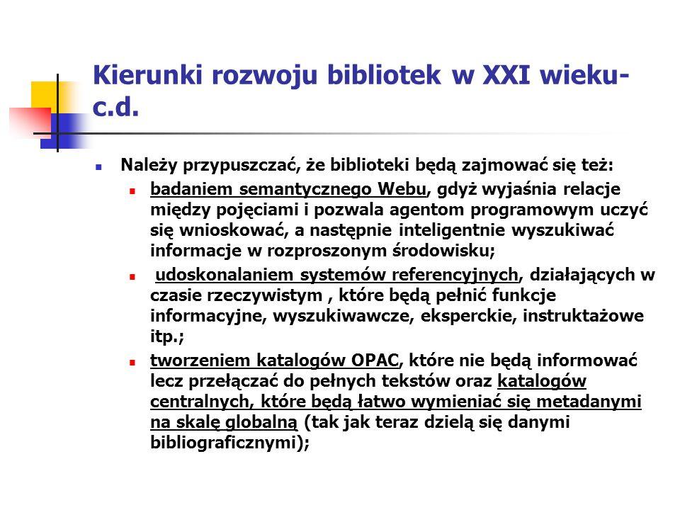 Kierunki rozwoju bibliotek w XXI wieku- c.d. Należy przypuszczać, że biblioteki będą zajmować się też: badaniem semantycznego Webu, gdyż wyjaśnia rela