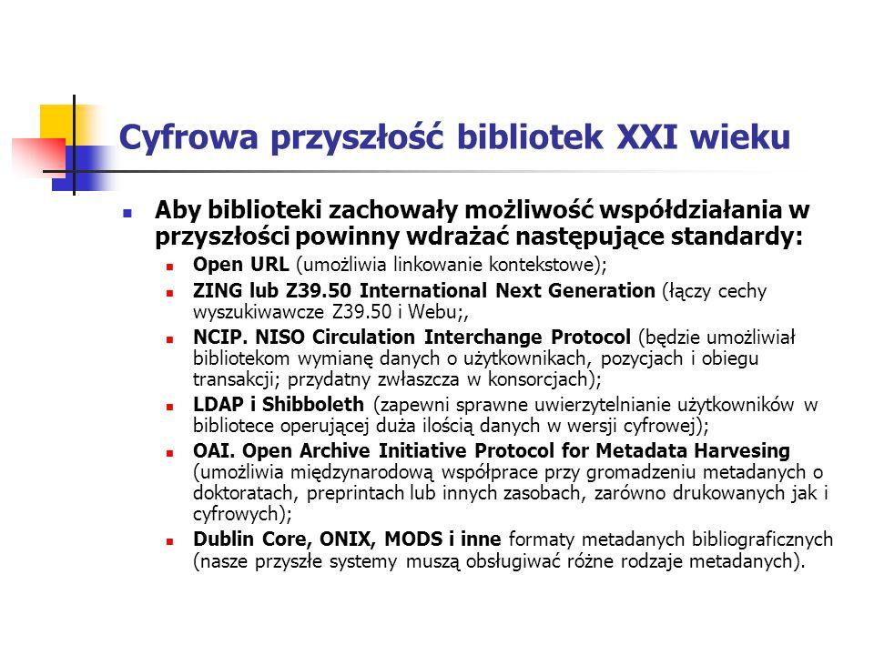 Cyfrowa przyszłość bibliotek XXI wieku Aby biblioteki zachowały możliwość współdziałania w przyszłości powinny wdrażać następujące standardy: Open URL