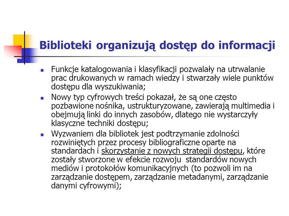 Biblioteki organizują dostęp do informacji Funkcje katalogowania i klasyfikacji pozwalały na utrwalanie prac drukowanych w ramach wiedzy i stwarzały w