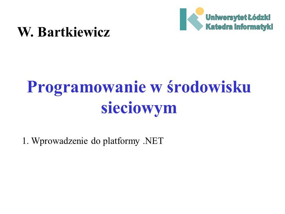 Programowanie w środowisku sieciowym W. Bartkiewicz 1. Wprowadzenie do platformy.NET