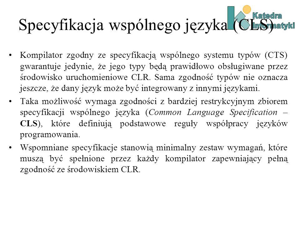 Specyfikacja wspólnego języka (CLS) Kompilator zgodny ze specyfikacją wspólnego systemu typów (CTS) gwarantuje jedynie, że jego typy będą prawidłowo obsługiwane przez środowisko uruchomieniowe CLR.