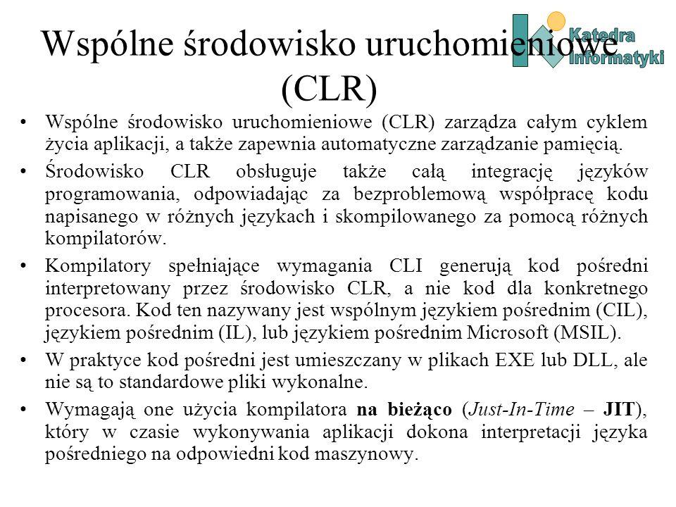 Wspólne środowisko uruchomieniowe (CLR) Wspólne środowisko uruchomieniowe (CLR) zarządza całym cyklem życia aplikacji, a także zapewnia automatyczne zarządzanie pamięcią.