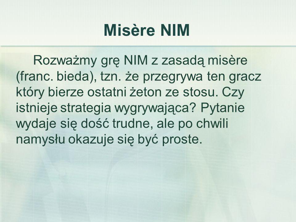 Misère NIM Rozważmy grę NIM z zasadą misère (franc.