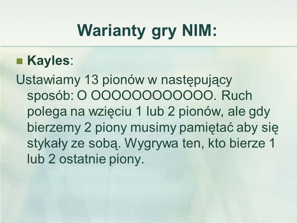 Warianty gry NIM: Kayles: Ustawiamy 13 pionów w następujący sposób: O OOOOOOOOOOOO.