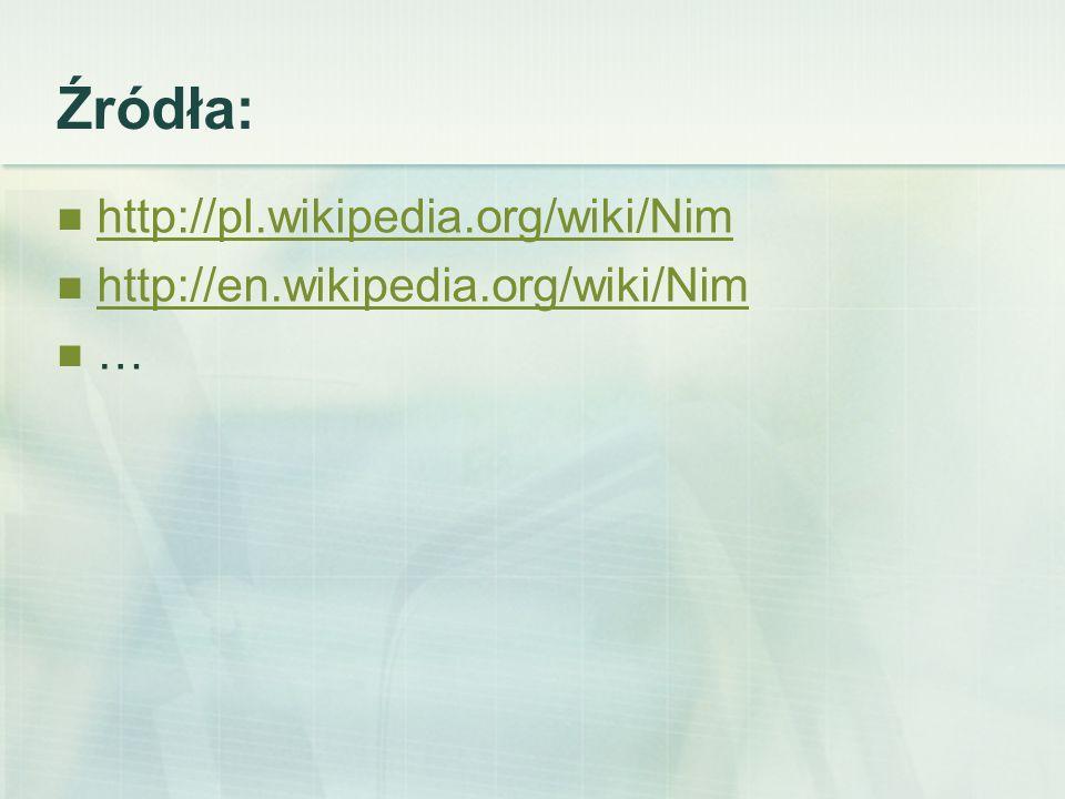 Źródła: http://pl.wikipedia.org/wiki/Nim http://en.wikipedia.org/wiki/Nim …
