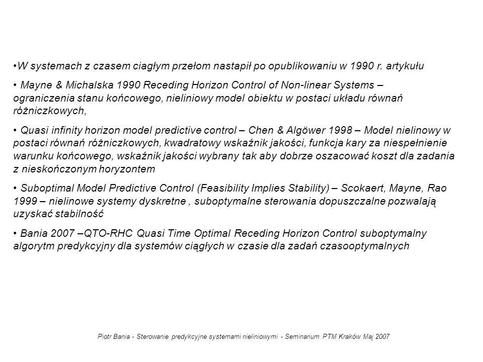 Piotr Bania - Sterowanie predykcyjne systemami nieliniowymi - Seminarium PTM Kraków Maj 2007 Algorytm optymalizacji MSE - Monotone Structural Evolution (Korytowski, Szymkat, Turnau) Algorytm MSE jest bezpośrednią metodą rozwiązywania zadań sterowania optymalnego dla systemów opisywanych równaniami różniczkowymi zwyczajnymi przy ograniczeniach stanu i sterowania.