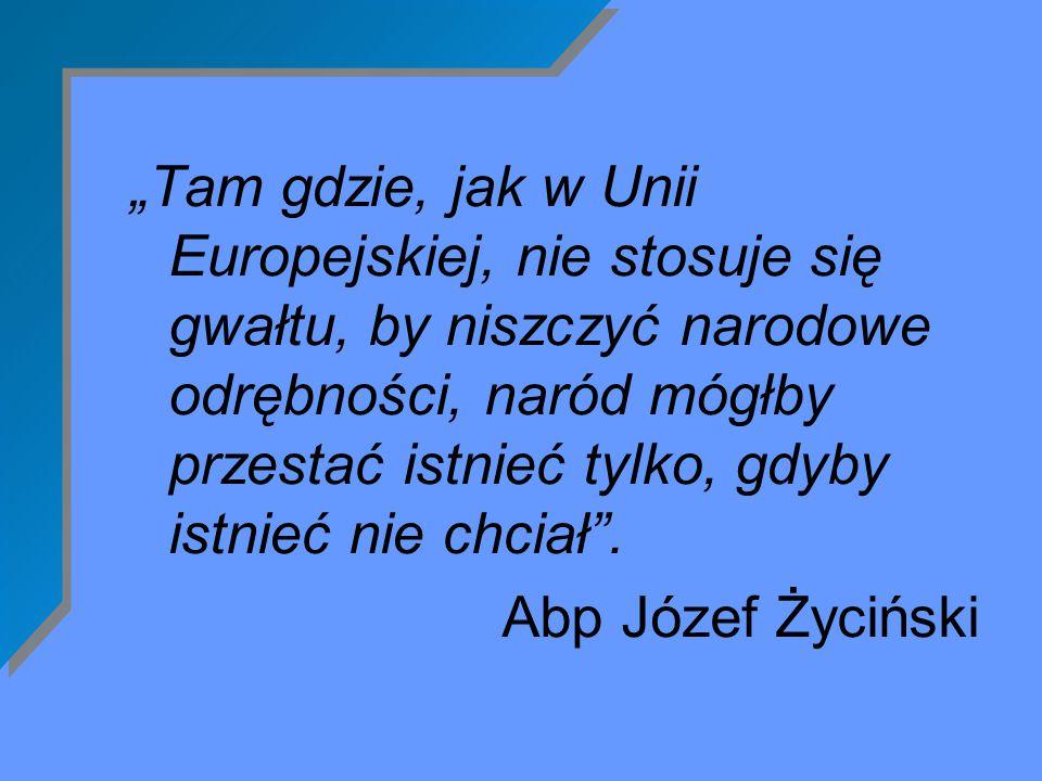"""""""Tam gdzie, jak w Unii Europejskiej, nie stosuje się gwałtu, by niszczyć narodowe odrębności, naród mógłby przestać istnieć tylko, gdyby istnieć nie chciał ."""