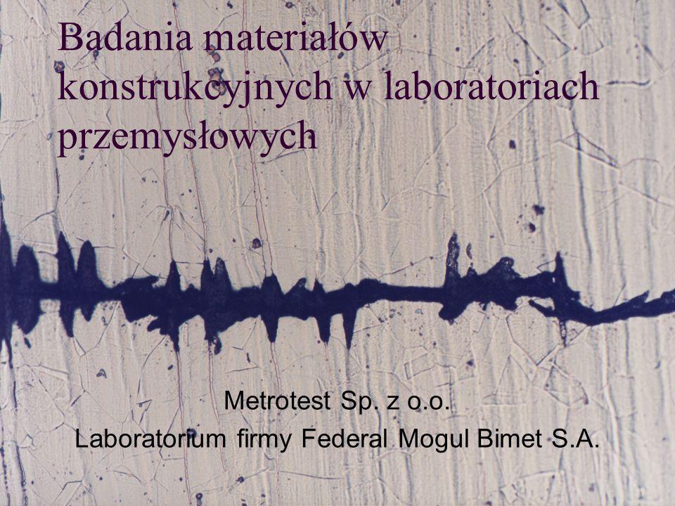 Badania materiałów konstrukcyjnych w laboratoriach przemysłowych Metrotest Sp. z o.o. Laboratorium firmy Federal Mogul Bimet S.A.