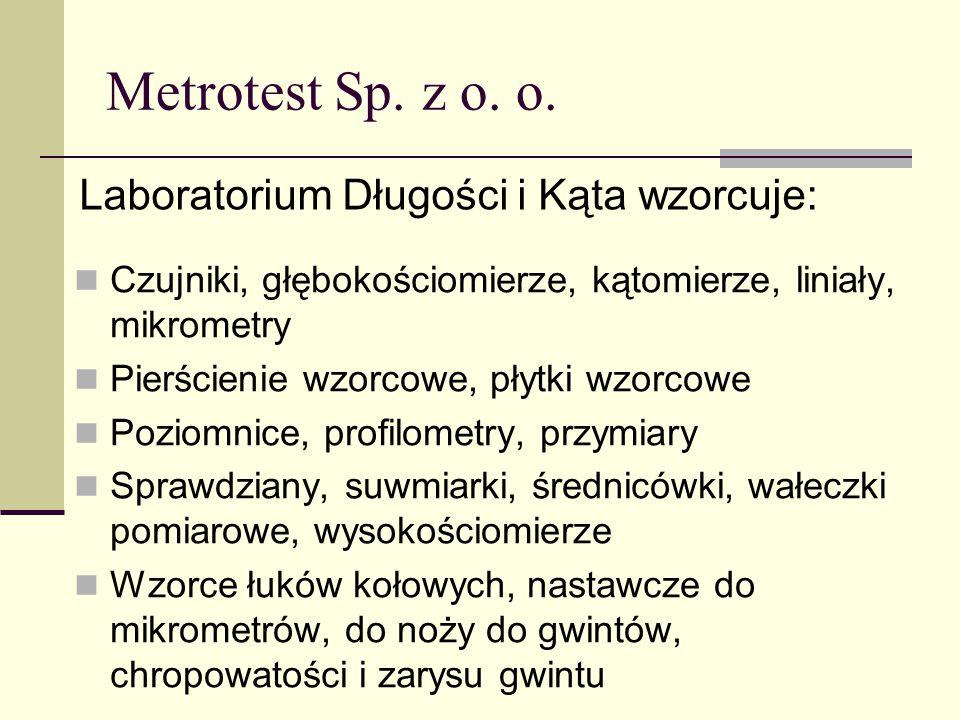 Metrotest Sp. z o. o. Czujniki, głębokościomierze, kątomierze, liniały, mikrometry Pierścienie wzorcowe, płytki wzorcowe Poziomnice, profilometry, prz