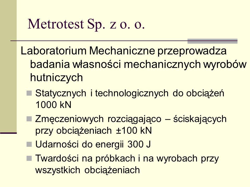 Metrotest Sp. z o. o. Laboratorium Mechaniczne przeprowadza badania własności mechanicznych wyrobów hutniczych Statycznych i technologicznych do obcią