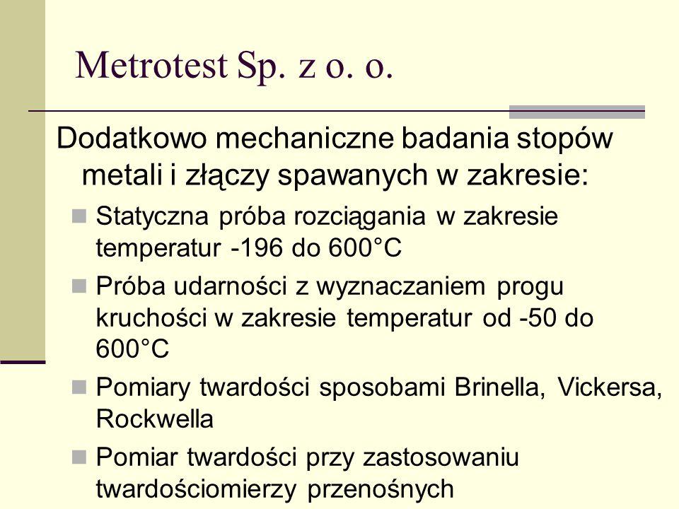Metrotest Sp. z o. o. Dodatkowo mechaniczne badania stopów metali i złączy spawanych w zakresie: Statyczna próba rozciągania w zakresie temperatur -19