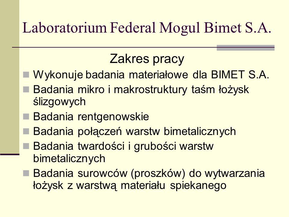 Laboratorium Federal Mogul Bimet S.A. Zakres pracy Wykonuje badania materiałowe dla BIMET S.A. Badania mikro i makrostruktury taśm łożysk ślizgowych B