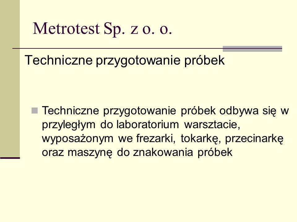 Metrotest Sp. z o. o. Techniczne przygotowanie próbek Techniczne przygotowanie próbek odbywa się w przyległym do laboratorium warsztacie, wyposażonym