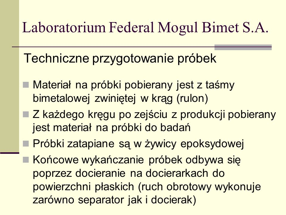 Laboratorium Federal Mogul Bimet S.A. Techniczne przygotowanie próbek Materiał na próbki pobierany jest z taśmy bimetalowej zwiniętej w krąg (rulon) Z