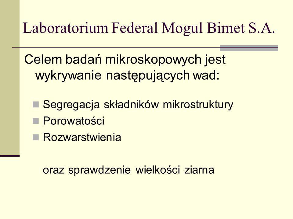 Laboratorium Federal Mogul Bimet S.A. Segregacja składników mikrostruktury Porowatości Rozwarstwienia oraz sprawdzenie wielkości ziarna Celem badań mi