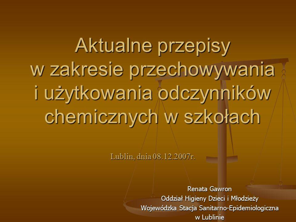 Aktualne przepisy w zakresie przechowywania i użytkowania odczynników chemicznych w szkołach Lublin, dnia 08.12.2007r. Renata Gawron Oddział Higieny D