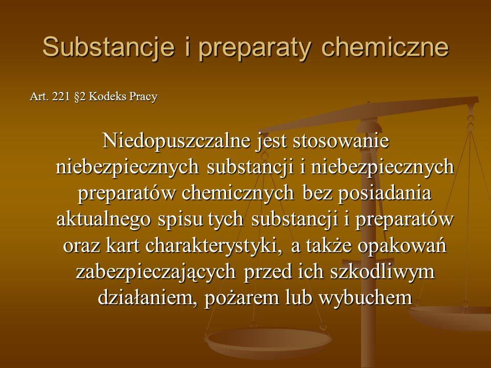 Substancje i preparaty chemiczne Art. 221 §2 Kodeks Pracy Niedopuszczalne jest stosowanie niebezpiecznych substancji i niebezpiecznych preparatów chem
