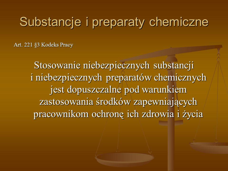 Art. 221 §3 Kodeks Pracy Stosowanie niebezpiecznych substancji i niebezpiecznych preparatów chemicznych jest dopuszczalne pod warunkiem zastosowania ś
