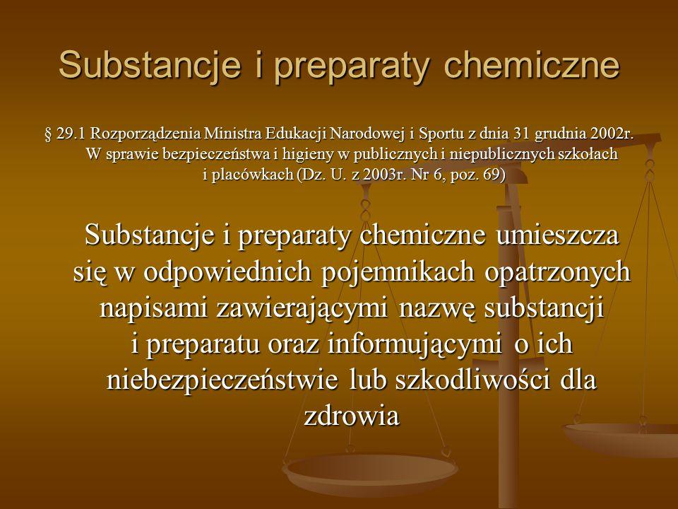 Substancje i preparaty chemiczne § 29.1 Rozporządzenia Ministra Edukacji Narodowej i Sportu z dnia 31 grudnia 2002r. W sprawie bezpieczeństwa i higien