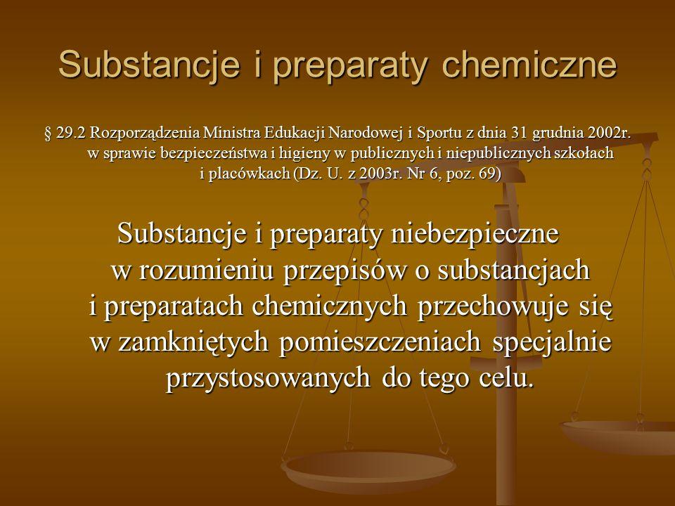 Substancje i preparaty chemiczne § 29.2 Rozporządzenia Ministra Edukacji Narodowej i Sportu z dnia 31 grudnia 2002r. w sprawie bezpieczeństwa i higien