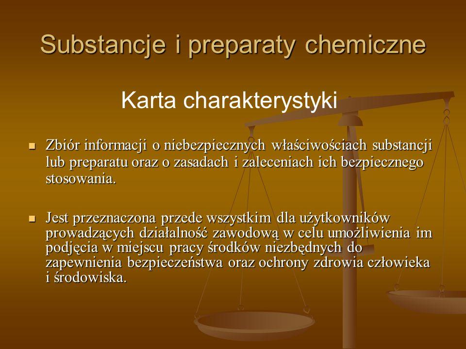 Substancje i preparaty chemiczne Zbiór informacji o niebezpiecznych właściwościach substancji lub preparatu oraz o zasadach i zaleceniach ich bezpiecz