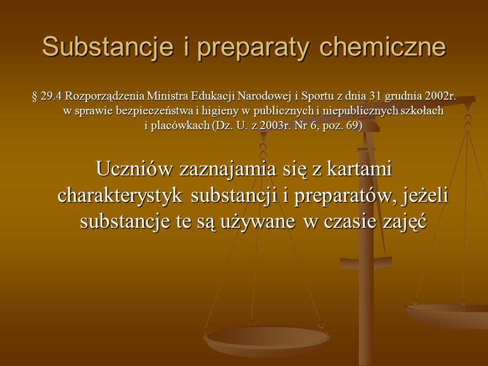 Substancje i preparaty chemiczne § 29.4 Rozporządzenia Ministra Edukacji Narodowej i Sportu z dnia 31 grudnia 2002r. w sprawie bezpieczeństwa i higien