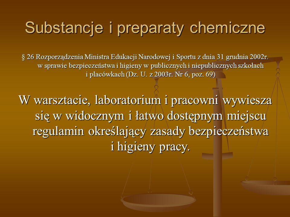 Substancje i preparaty chemiczne § 26 Rozporządzenia Ministra Edukacji Narodowej i Sportu z dnia 31 grudnia 2002r. w sprawie bezpieczeństwa i higieny