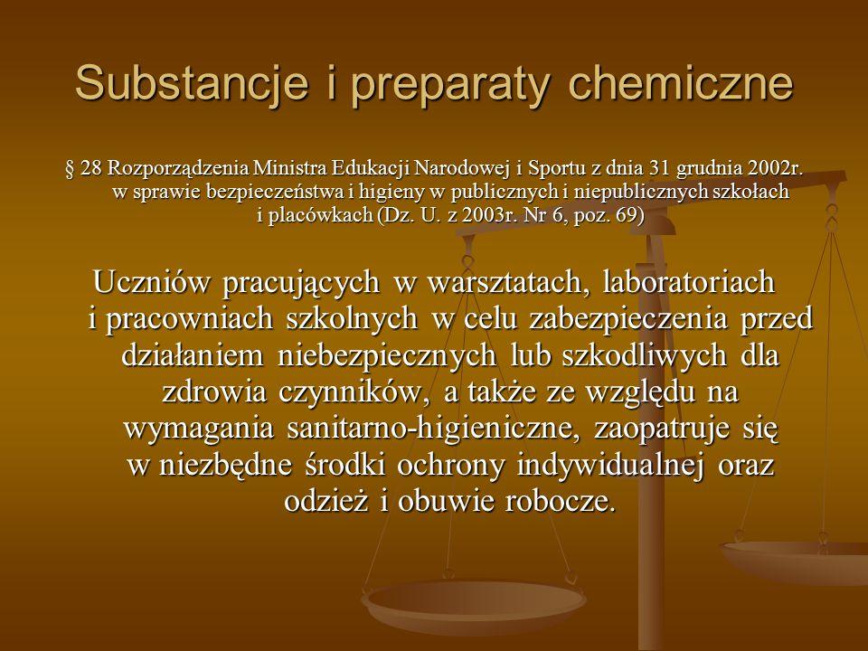 Substancje i preparaty chemiczne § 28 Rozporządzenia Ministra Edukacji Narodowej i Sportu z dnia 31 grudnia 2002r. w sprawie bezpieczeństwa i higieny
