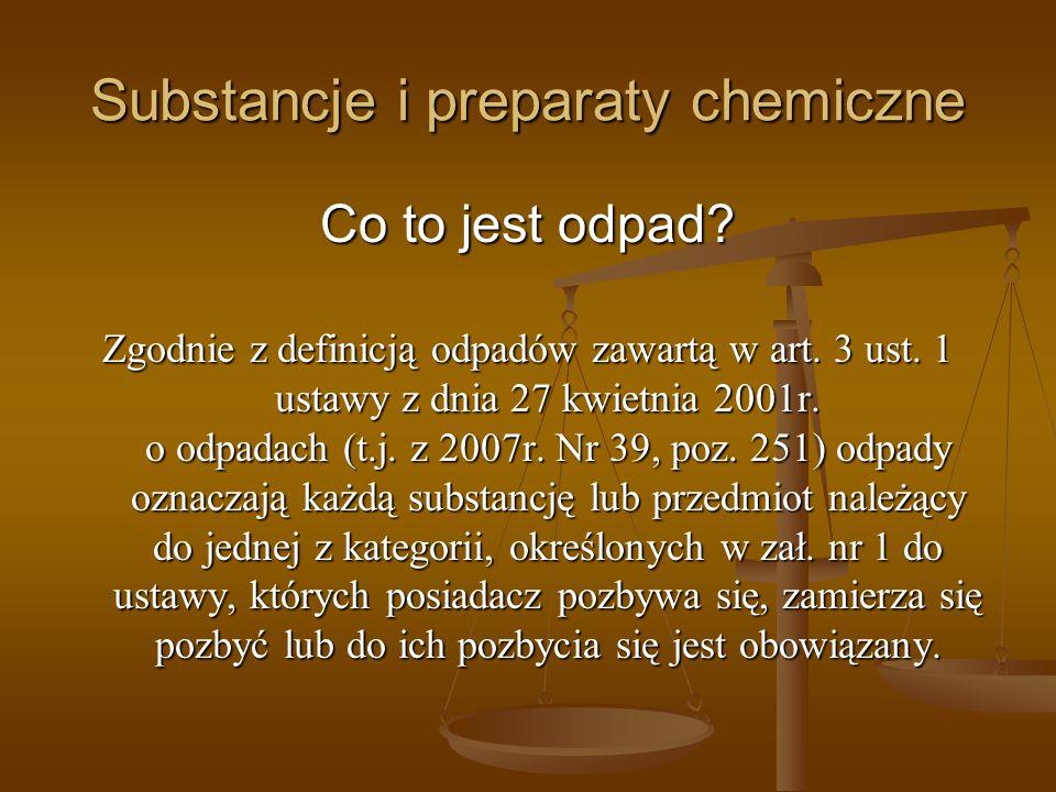 Substancje i preparaty chemiczne Co to jest odpad? Zgodnie z definicją odpadów zawartą w art. 3 ust. 1 ustawy z dnia 27 kwietnia 2001r. o odpadach (t.