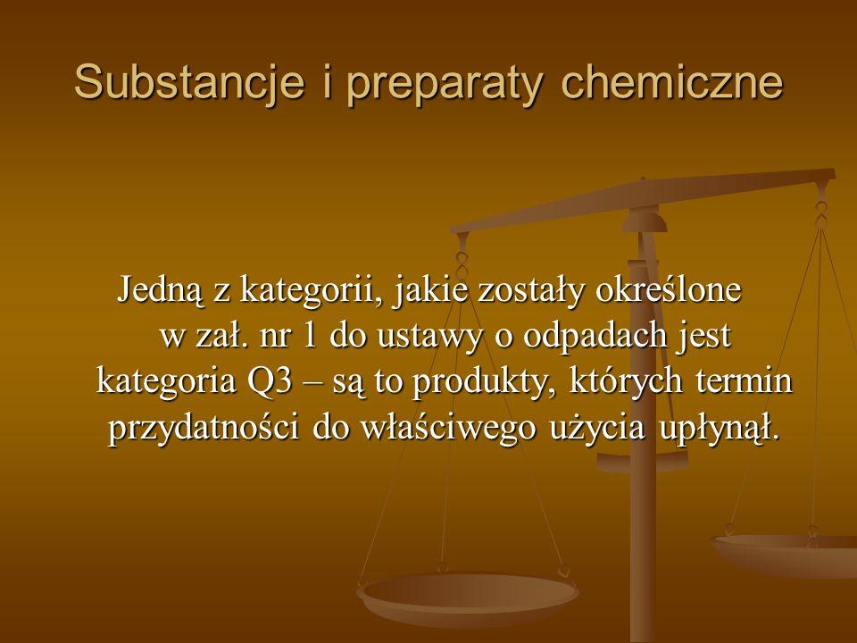 Substancje i preparaty chemiczne Jedną z kategorii, jakie zostały określone w zał. nr 1 do ustawy o odpadach jest kategoria Q3 – są to produkty, który