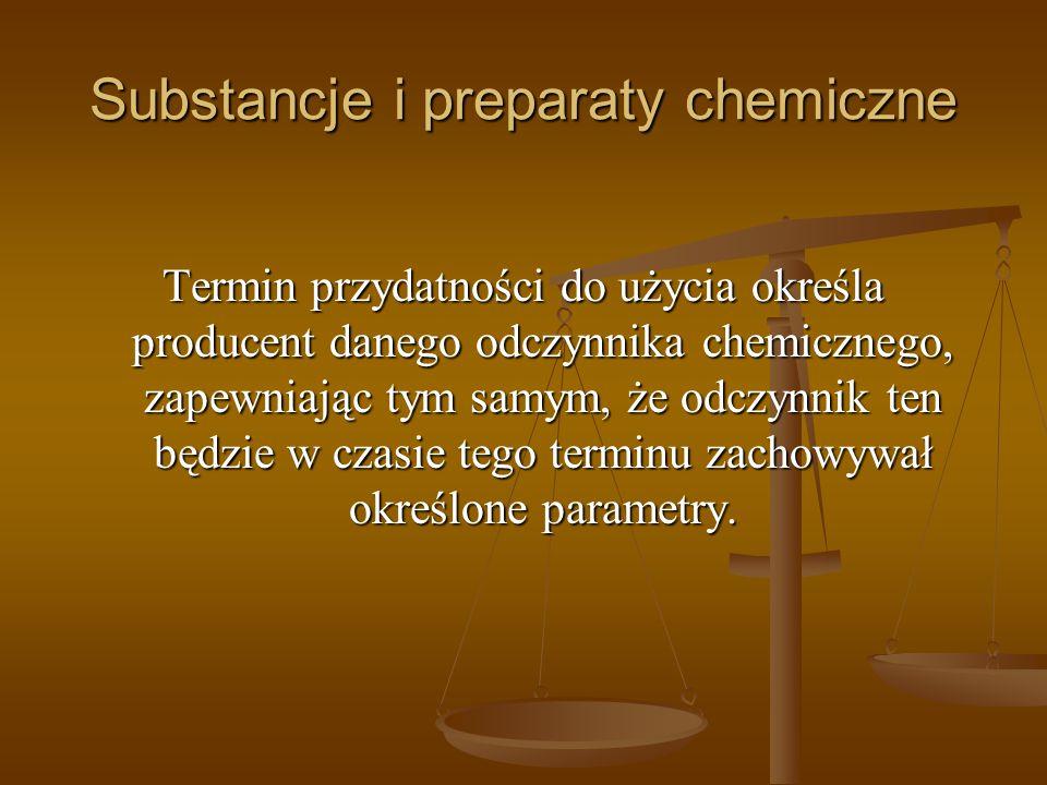 Substancje i preparaty chemiczne Termin przydatności do użycia określa producent danego odczynnika chemicznego, zapewniając tym samym, że odczynnik te