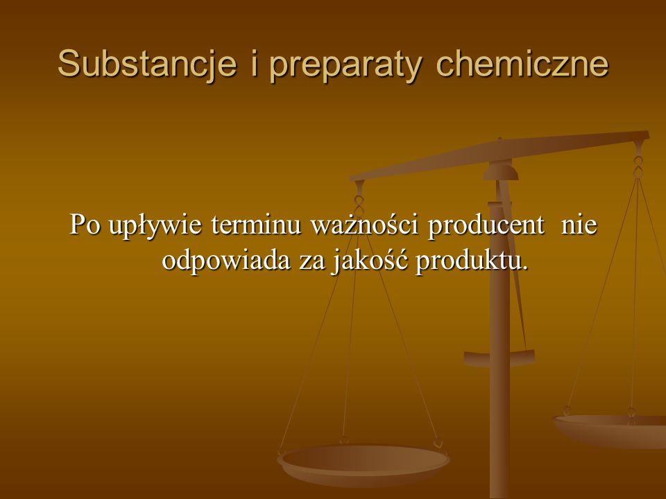 Substancje i preparaty chemiczne Po upływie terminu ważności producent nie odpowiada za jakość produktu.